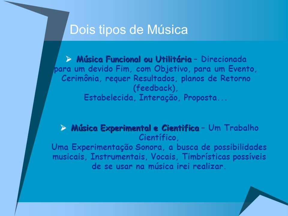 Dois tipos de Música Música Funcional ou Utilitária – Direcionada
