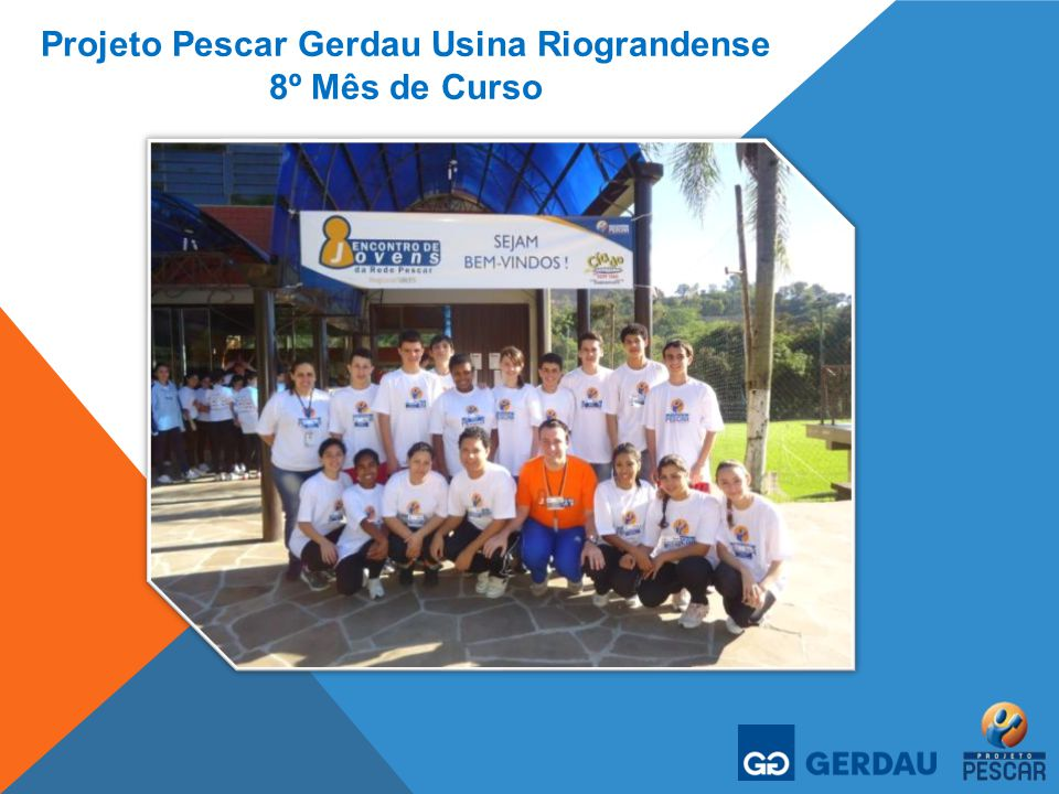 Projeto Pescar Gerdau Usina Riograndense 8º Mês de Curso