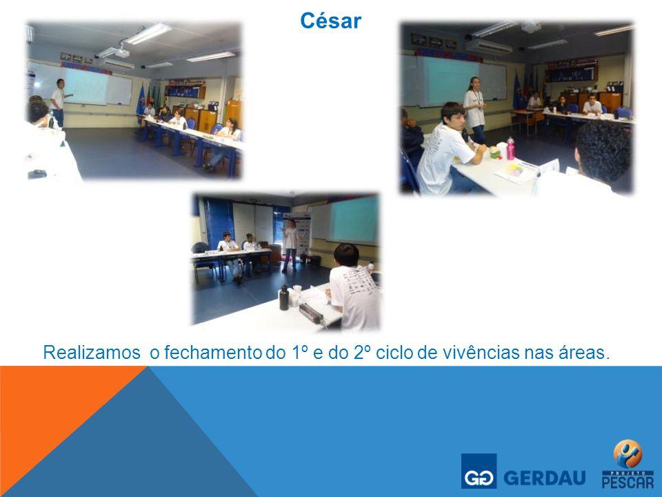 César Realizamos o fechamento do 1º e do 2º ciclo de vivências nas áreas.