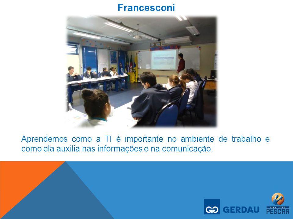 Francesconi Aprendemos como a TI é importante no ambiente de trabalho e como ela auxilia nas informações e na comunicação.