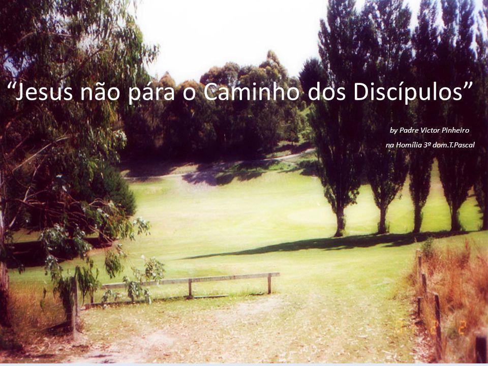 Jesus não pára o Caminho dos Discípulos by Padre Victor Pinheiro na Homília 3º dom.T.Pascal