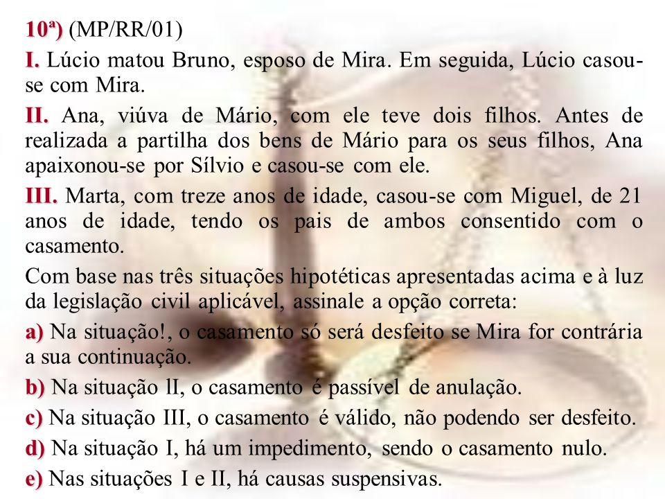 10ª) (MP/RR/01) I. Lúcio matou Bruno, esposo de Mira. Em seguida, Lúcio casou-se com Mira.