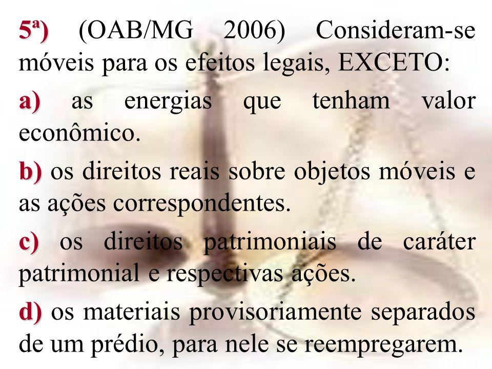 5ª) (OAB/MG 2006) Consideram-se móveis para os efeitos legais, EXCETO: