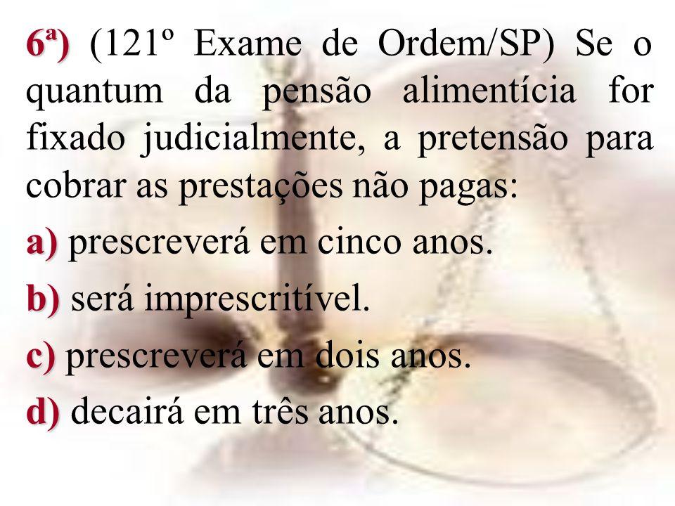 6ª) (121º Exame de Ordem/SP) Se o quantum da pensão alimentícia for fixado judicialmente, a pretensão para cobrar as prestações não pagas: