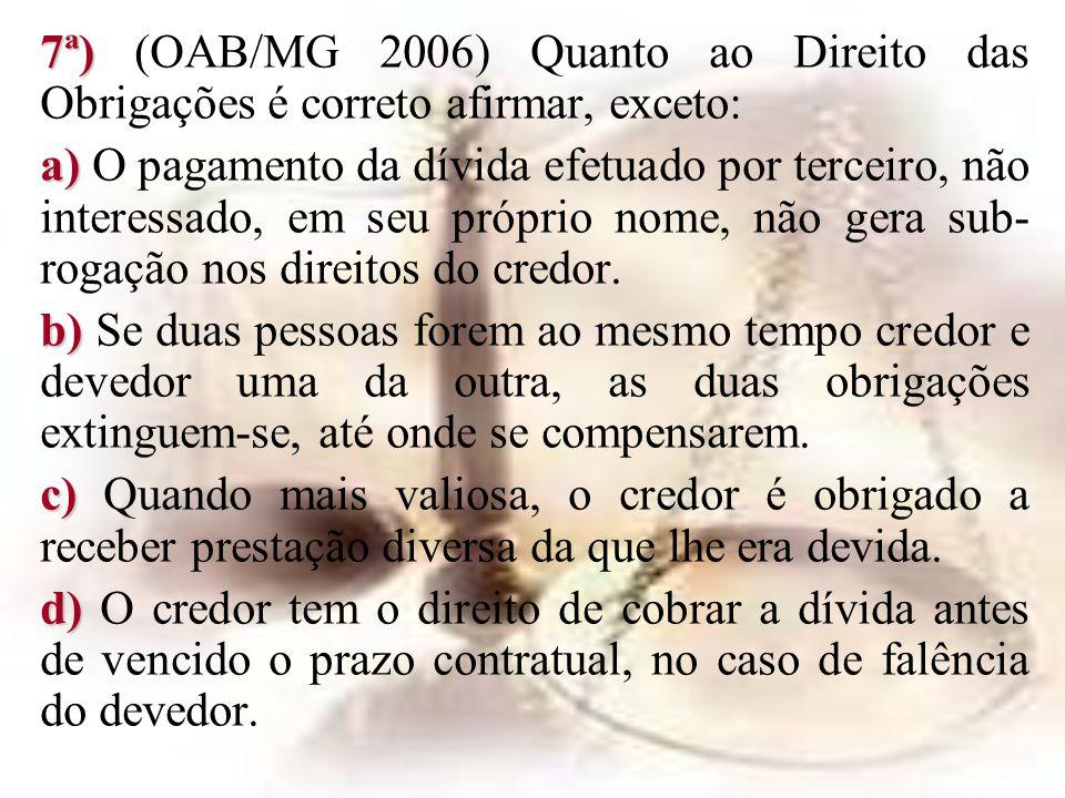 7ª) (OAB/MG 2006) Quanto ao Direito das Obrigações é correto afirmar, exceto: