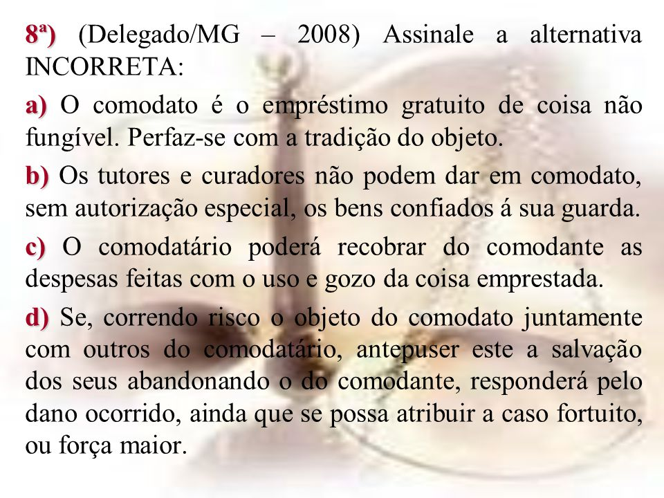 8ª) (Delegado/MG – 2008) Assinale a alternativa INCORRETA: