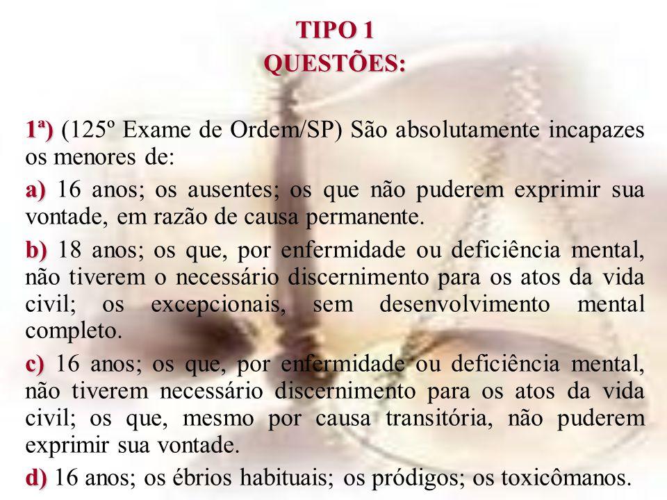 TIPO 1 QUESTÕES: 1ª) (125º Exame de Ordem/SP) São absolutamente incapazes os menores de:
