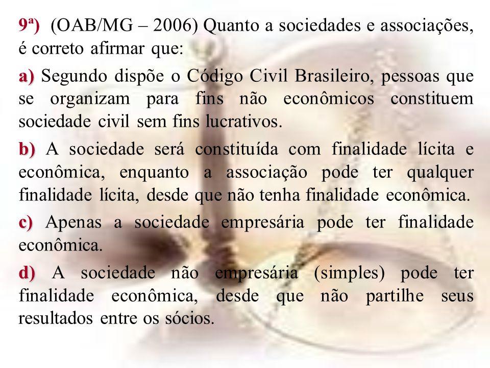 9ª) (OAB/MG – 2006) Quanto a sociedades e associações, é correto afirmar que: