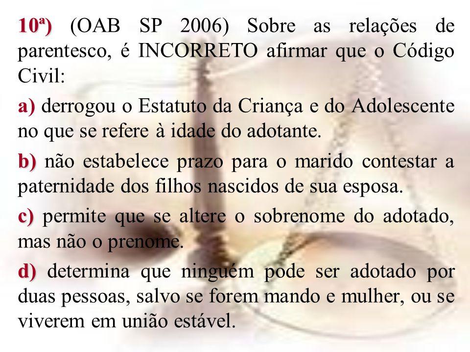 10ª) (OAB SP 2006) Sobre as relações de parentesco, é INCORRETO afirmar que o Código Civil: