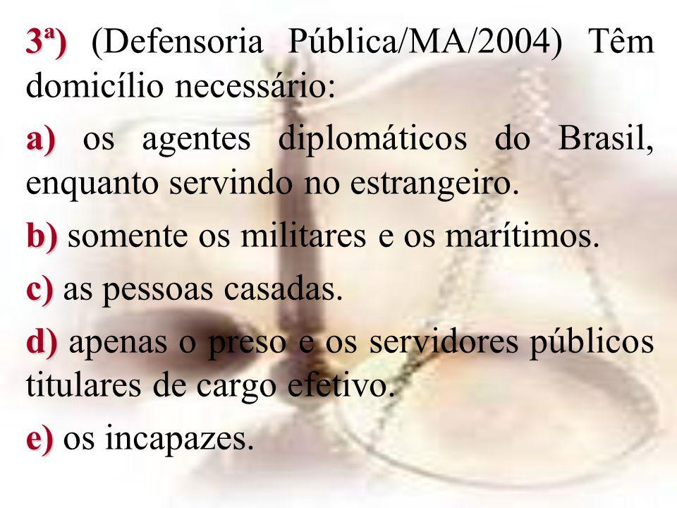 3ª) (Defensoria Pública/MA/2004) Têm domicílio necessário: