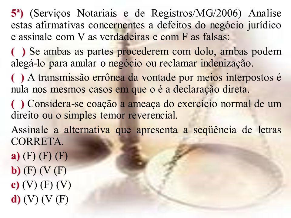 5ª) (Serviços Notariais e de Registros/MG/2006) Analise estas afirmativas concernentes a defeitos do negócio jurídico e assinale com V as verdadeiras e com F as falsas: