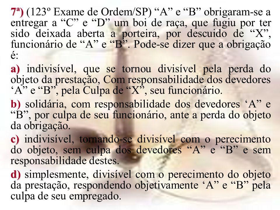 7ª) (123º Exame de Ordem/SP) A e B obrigaram-se a entregar a C e D um boi de raça, que fugiu por ter sido deixada aberta a porteira, por descuido de X , funcionário de A e B . Pode-se dizer que a obrigação é: