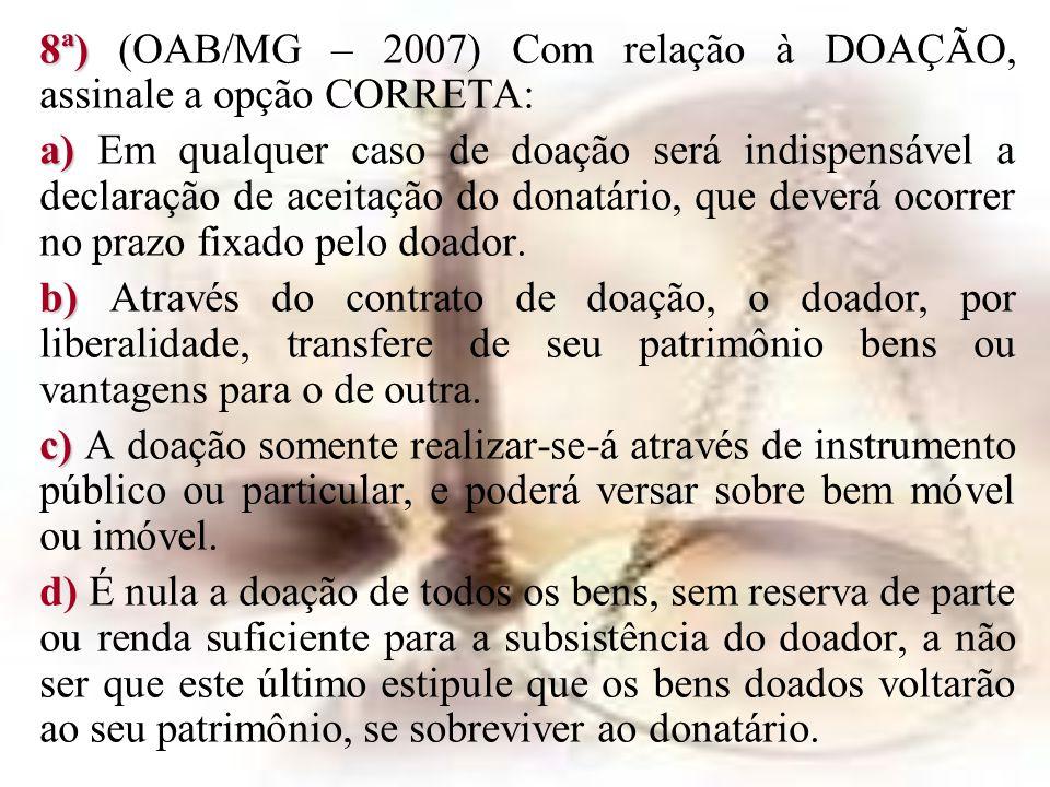 8ª) (OAB/MG – 2007) Com relação à DOAÇÃO, assinale a opção CORRETA: