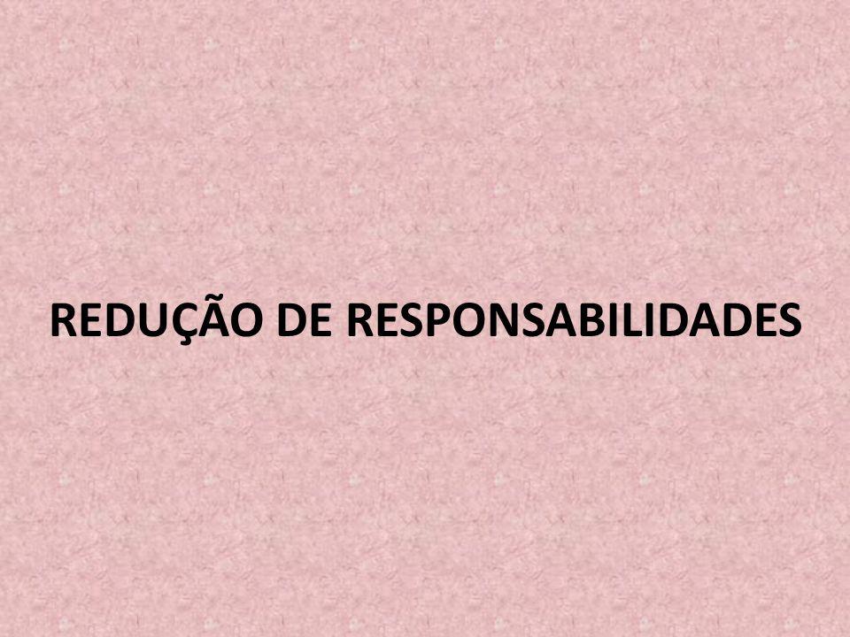 REDUÇÃO DE RESPONSABILIDADES