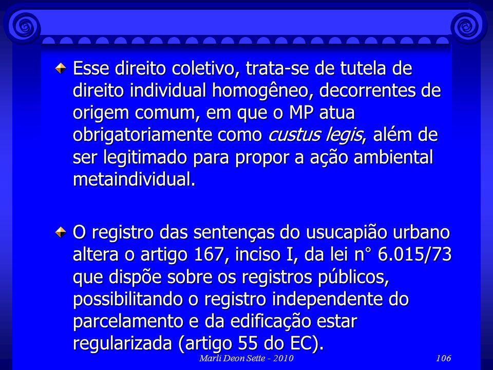 Esse direito coletivo, trata-se de tutela de direito individual homogêneo, decorrentes de origem comum, em que o MP atua obrigatoriamente como custus legis, além de ser legitimado para propor a ação ambiental metaindividual.