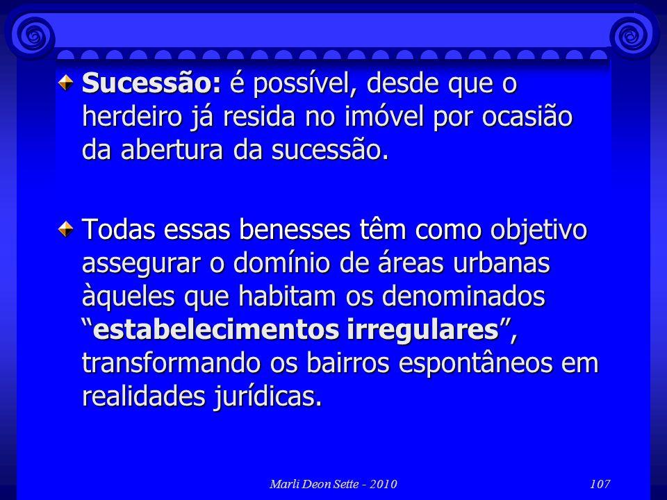 Sucessão: é possível, desde que o herdeiro já resida no imóvel por ocasião da abertura da sucessão.
