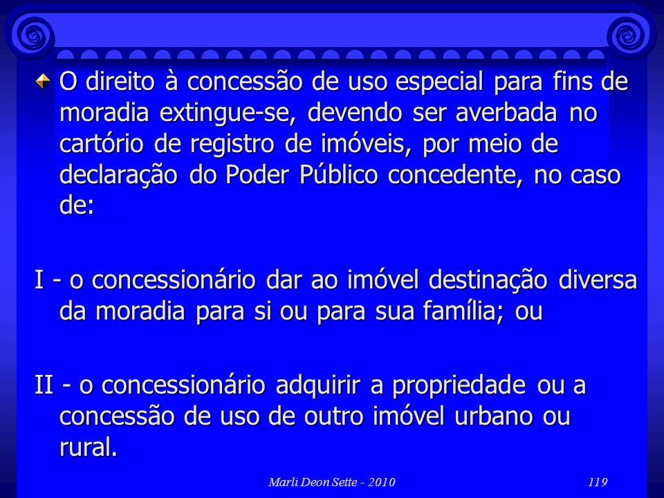 O direito à concessão de uso especial para fins de moradia extingue-se, devendo ser averbada no cartório de registro de imóveis, por meio de declaração do Poder Público concedente, no caso de: