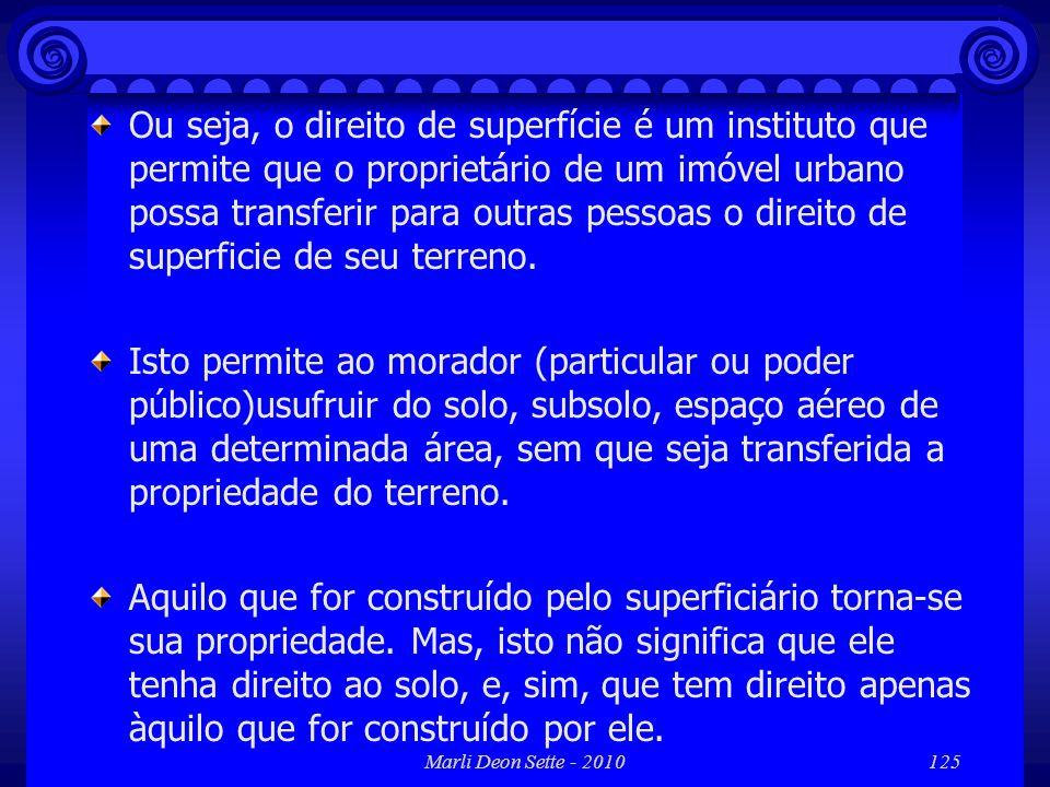 Ou seja, o direito de superfície é um instituto que permite que o proprietário de um imóvel urbano possa transferir para outras pessoas o direito de superficie de seu terreno.