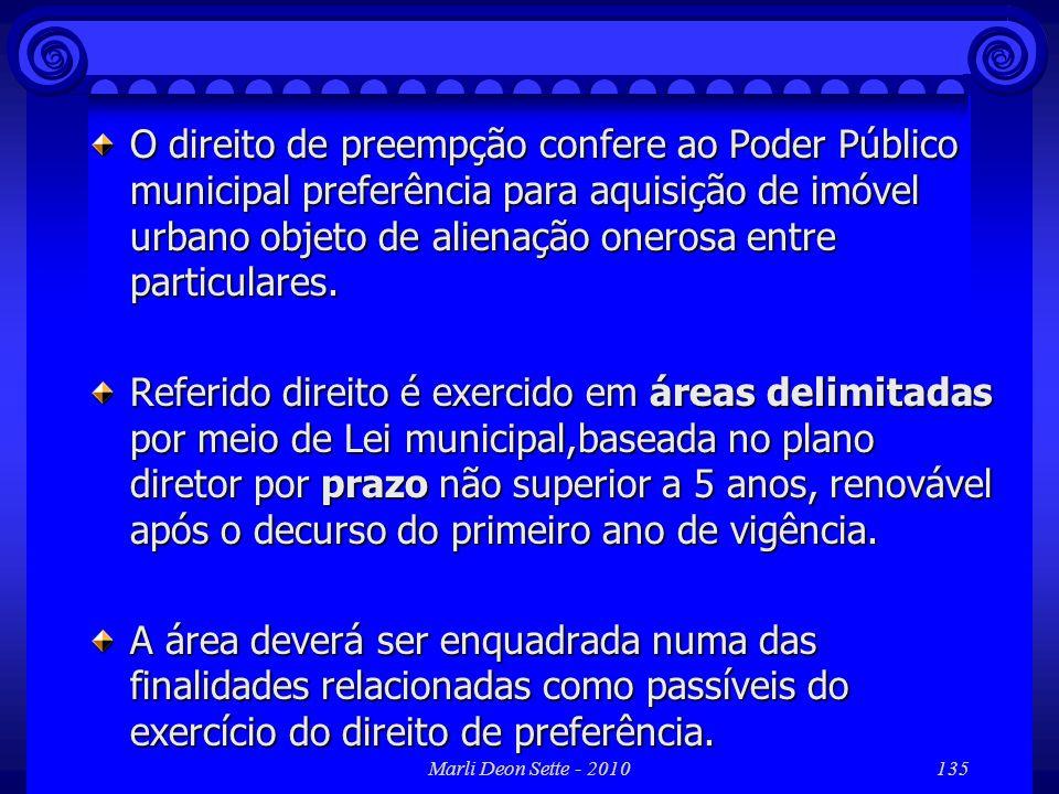 O direito de preempção confere ao Poder Público municipal preferência para aquisição de imóvel urbano objeto de alienação onerosa entre particulares.