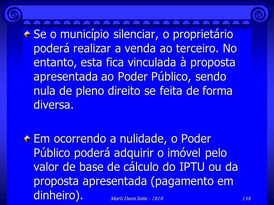 Se o município silenciar, o proprietário poderá realizar a venda ao terceiro. No entanto, esta fica vinculada à proposta apresentada ao Poder Público, sendo nula de pleno direito se feita de forma diversa.