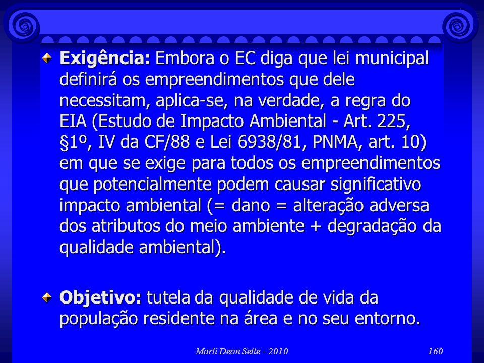 Exigência: Embora o EC diga que lei municipal definirá os empreendimentos que dele necessitam, aplica-se, na verdade, a regra do EIA (Estudo de Impacto Ambiental - Art. 225, §1º, IV da CF/88 e Lei 6938/81, PNMA, art. 10) em que se exige para todos os empreendimentos que potencialmente podem causar significativo impacto ambiental (= dano = alteração adversa dos atributos do meio ambiente + degradação da qualidade ambiental).