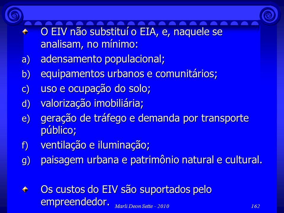 O EIV não substituí o EIA, e, naquele se analisam, no mínimo: