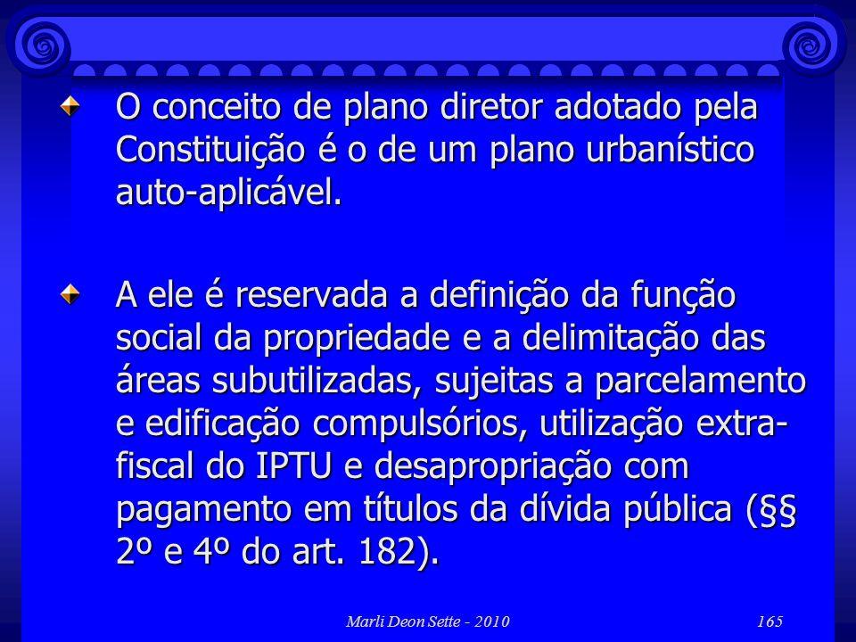 O conceito de plano diretor adotado pela Constituição é o de um plano urbanístico auto-aplicável.
