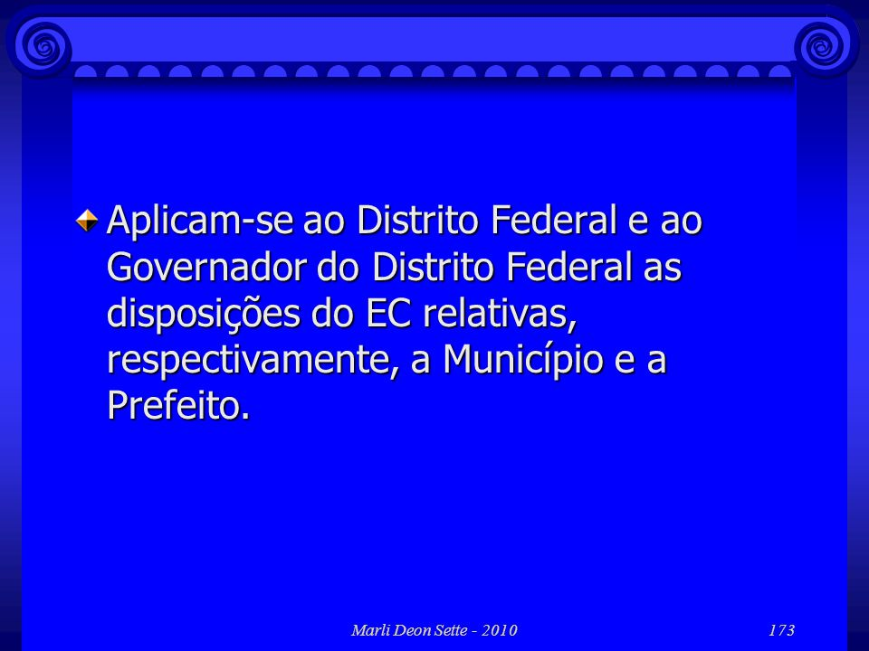 Aplicam-se ao Distrito Federal e ao Governador do Distrito Federal as disposições do EC relativas, respectivamente, a Município e a Prefeito.