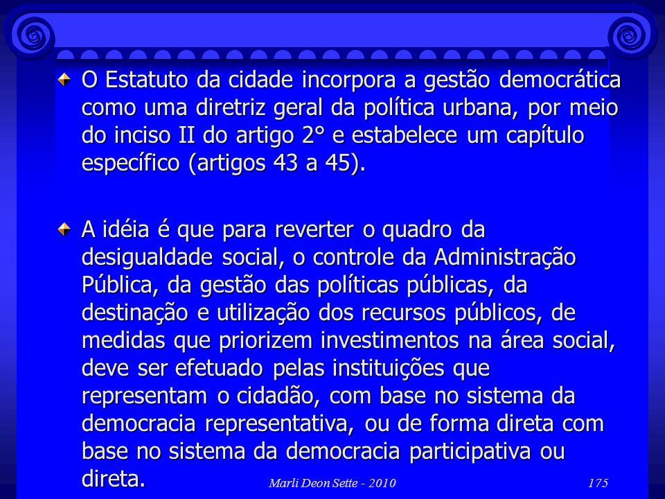 O Estatuto da cidade incorpora a gestão democrática como uma diretriz geral da política urbana, por meio do inciso II do artigo 2° e estabelece um capítulo específico (artigos 43 a 45).