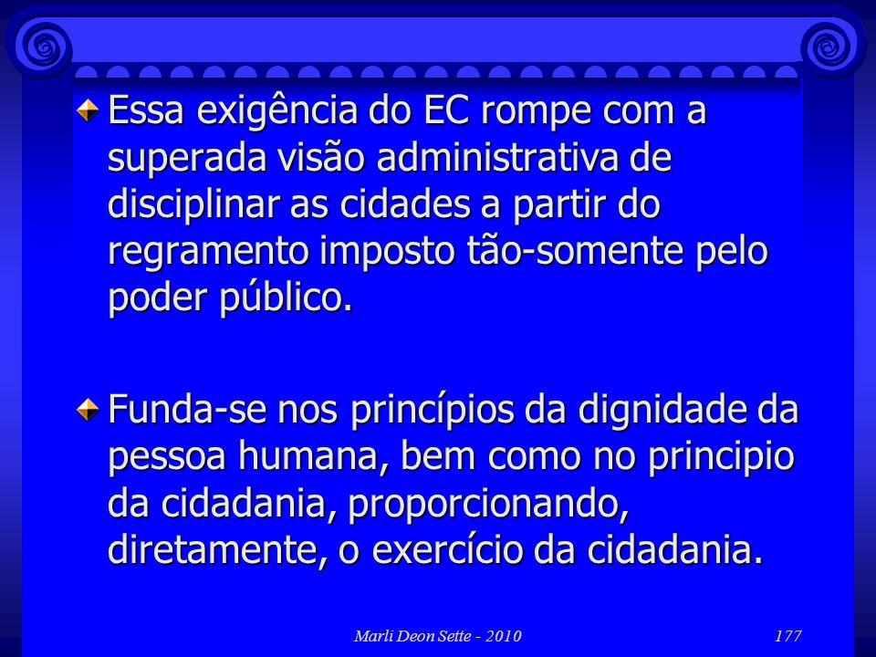 Essa exigência do EC rompe com a superada visão administrativa de disciplinar as cidades a partir do regramento imposto tão-somente pelo poder público.