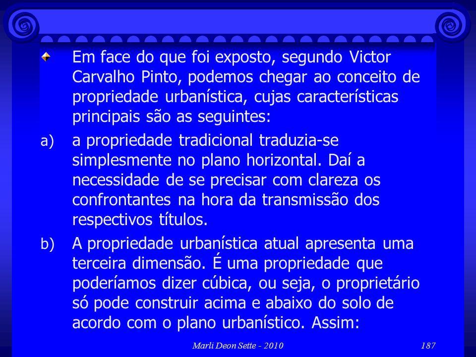 Em face do que foi exposto, segundo Victor Carvalho Pinto, podemos chegar ao conceito de propriedade urbanística, cujas características principais são as seguintes: