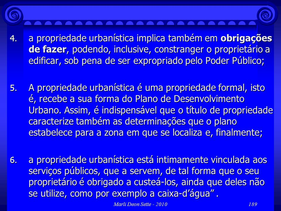 a propriedade urbanística implica também em obrigações de fazer, podendo, inclusive, constranger o proprietário a edificar, sob pena de ser expropriado pelo Poder Público;