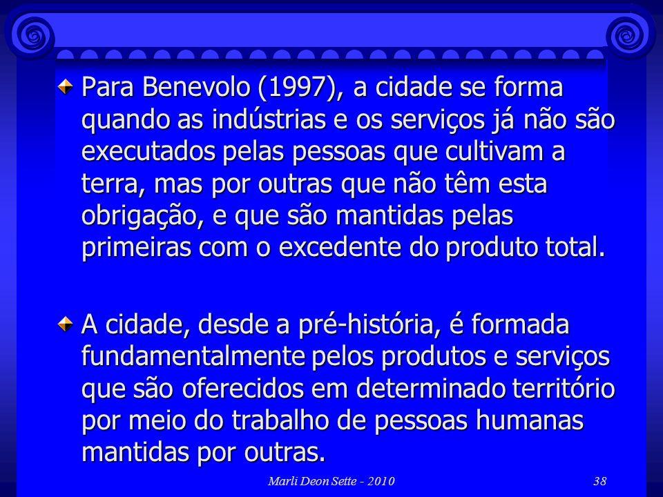 Para Benevolo (1997), a cidade se forma quando as indústrias e os serviços já não são executados pelas pessoas que cultivam a terra, mas por outras que não têm esta obrigação, e que são mantidas pelas primeiras com o excedente do produto total.