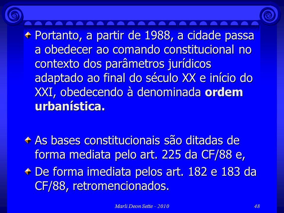De forma imediata pelos art. 182 e 183 da CF/88, retromencionados.