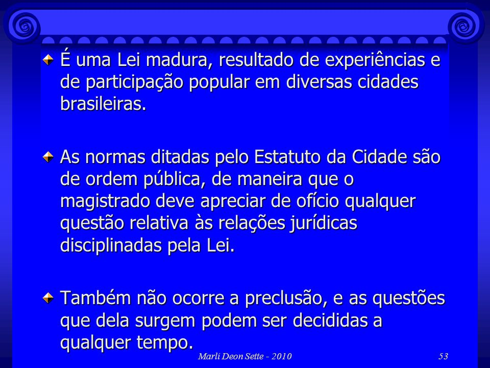 É uma Lei madura, resultado de experiências e de participação popular em diversas cidades brasileiras.
