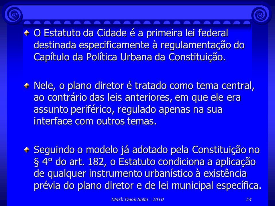 O Estatuto da Cidade é a primeira lei federal destinada especificamente à regulamentação do Capítulo da Política Urbana da Constituição.