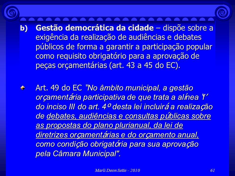 Gestão democrática da cidade – dispõe sobre a exigência da realização de audiências e debates públicos de forma a garantir a participação popular como requisito obrigatório para a aprovação de peças orçamentárias (art. 43 a 45 do EC).