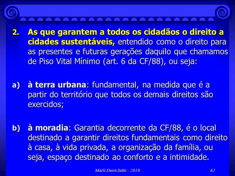As que garantem a todos os cidadãos o direito a cidades sustentáveis, entendido como o direito para as presentes e futuras gerações daquilo que chamamos de Piso Vital Mínimo (art. 6 da CF/88), ou seja:
