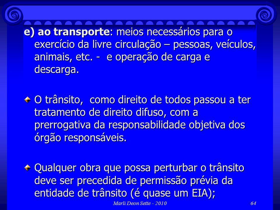 e) ao transporte: meios necessários para o exercício da livre circulação – pessoas, veículos, animais, etc. - e operação de carga e descarga.
