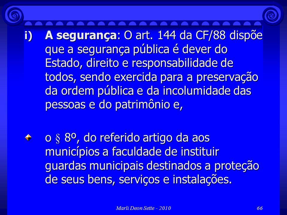 A segurança: O art. 144 da CF/88 dispõe que a segurança pública é dever do Estado, direito e responsabilidade de todos, sendo exercida para a preservação da ordem pública e da incolumidade das pessoas e do patrimônio e,