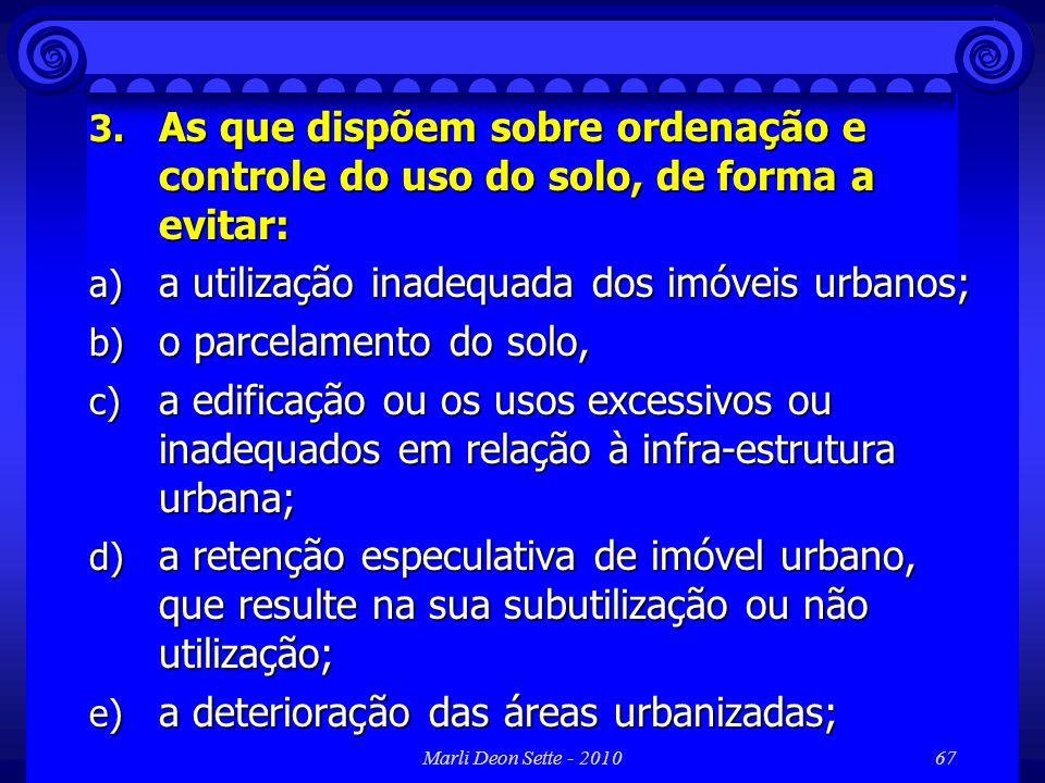 a utilização inadequada dos imóveis urbanos; o parcelamento do solo,