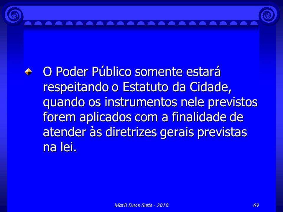 O Poder Público somente estará respeitando o Estatuto da Cidade, quando os instrumentos nele previstos forem aplicados com a finalidade de atender às diretrizes gerais previstas na lei.