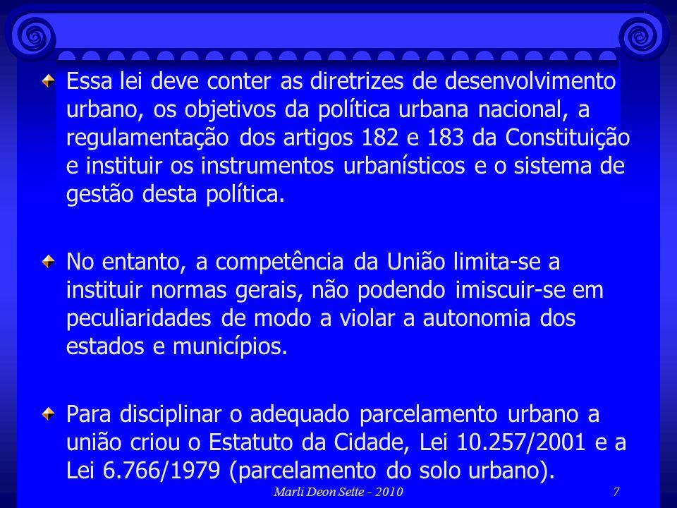 Essa lei deve conter as diretrizes de desenvolvimento urbano, os objetivos da política urbana nacional, a regulamentação dos artigos 182 e 183 da Constituição e instituir os instrumentos urbanísticos e o sistema de gestão desta política.