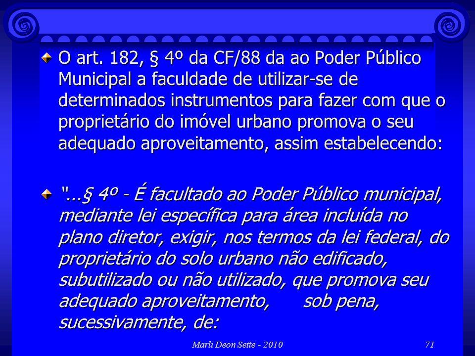 O art. 182, § 4º da CF/88 da ao Poder Público Municipal a faculdade de utilizar-se de determinados instrumentos para fazer com que o proprietário do imóvel urbano promova o seu adequado aproveitamento, assim estabelecendo: