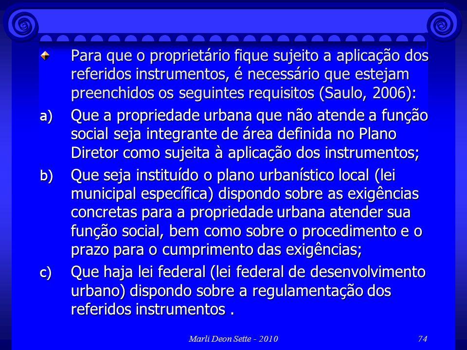 Para que o proprietário fique sujeito a aplicação dos referidos instrumentos, é necessário que estejam preenchidos os seguintes requisitos (Saulo, 2006):