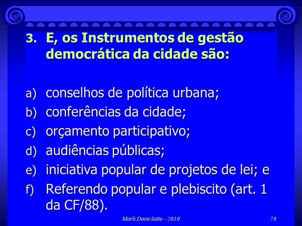 E, os Instrumentos de gestão democrática da cidade são: