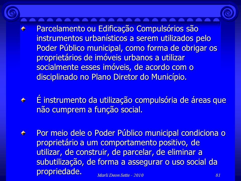 Parcelamento ou Edificação Compulsórios são instrumentos urbanísticos a serem utilizados pelo Poder Público municipal, como forma de obrigar os proprietários de imóveis urbanos a utilizar socialmente esses imóveis, de acordo com o disciplinado no Plano Diretor do Município.