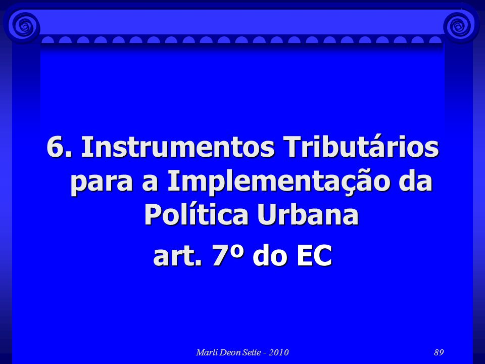 6. Instrumentos Tributários para a Implementação da Política Urbana art. 7º do EC