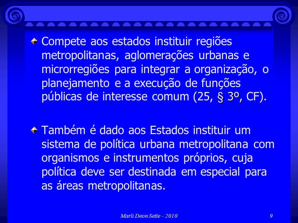 Compete aos estados instituir regiões metropolitanas, aglomerações urbanas e microrregiões para integrar a organização, o planejamento e a execução de funções públicas de interesse comum (25, § 3º, CF).