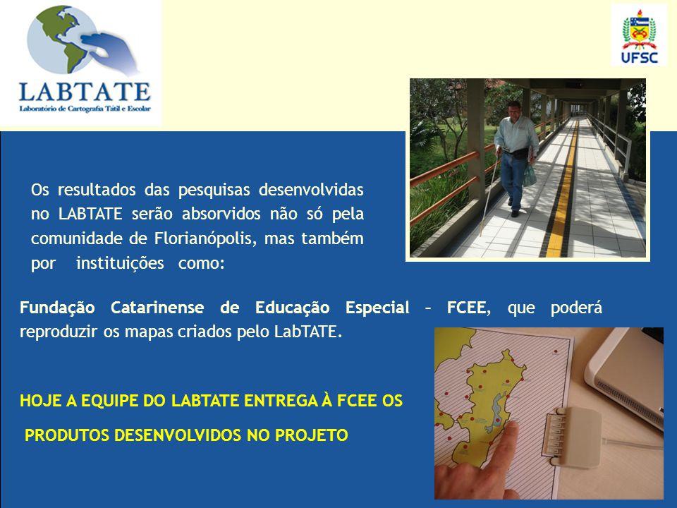 Os resultados das pesquisas desenvolvidas no LABTATE serão absorvidos não só pela comunidade de Florianópolis, mas também por instituições como:
